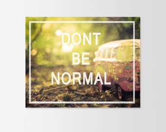 Don't be Normal Typograhy Inspirational Quote Wall Fine Art Prints, Art Posters