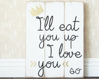 I'll Eat You Up Wood Sign   Where The Wild Things Are   Nursery Decor   Rustic Chic   Distressed Wood   Shabby Chic Nursery   Handpainted