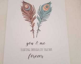 Feather Print ' You & Me Floating through life together forever ' - Wedding, Valentine's, Engagement, Anniversary Gift