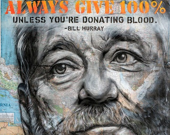 Bill Murray-Always Give 100% Poster print from original Bill Murray Inspired Media Portrait  (2018) by Denny Stocke.