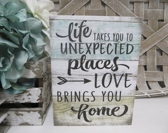 Life takes you to unexpected places,Love brings you Home,family love,home and love,road lead home,family,love,framed wood sign,custom colors