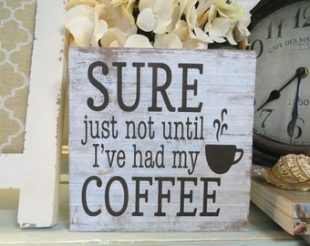 """Wood Sign, """"Sure Just not Until I've Had My Coffee"""", Humorous Coffee Sign, Office Decor, Humorous Desk Coffee Sign, Coffee Lover Gift"""