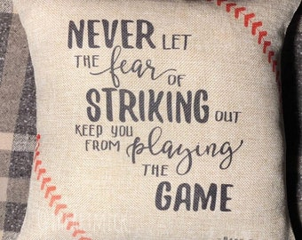 Never Let The Fear Of Striking Out Keep You From Playing The Game - 14 x 14 inch - Baseball- Softball - Decorative Faux Burlap Pillow Cover