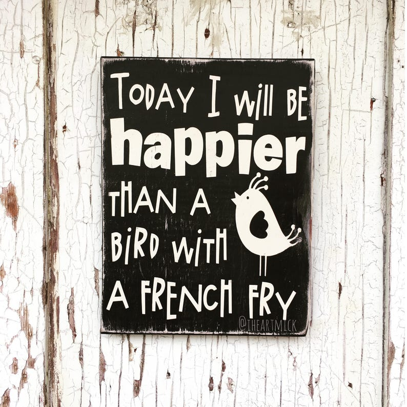 Today I Will Be Happier Than A Bird With A French Fry 9 x 12 image 0