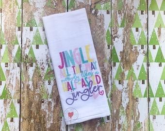 Jingle All The Way - No One Likes A Half-As*ed Jingler - Flour Sack Tea Towel - Funny Christmas Tea Towel - Holiday Towel - Kitchen Towel