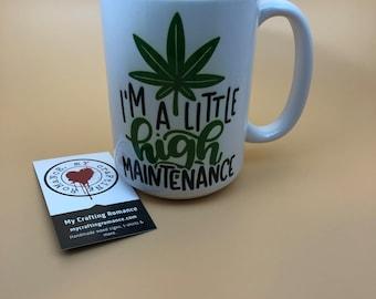 I'm A Little High Maintenance - 11 Ounce Mug  -  -  Coffee Mug - Tea Mug - Mug Lover
