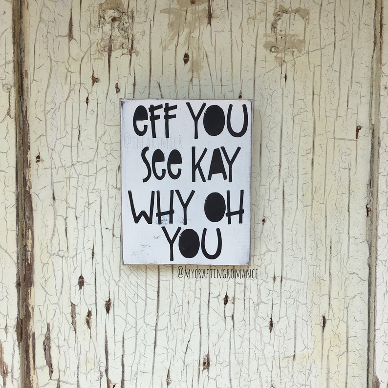 Eff You See Kay Why Oh You 5.5 x 7 inch Painted Wood Sign  image 0