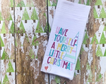 Have Yourself A Merry Little Christmas - Flour Sack Tea Towel - Christmas Tea Towel - Holiday Towel - Kitchen Towel