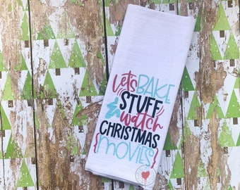Let's Bake Stuff And Watch Christmas Movies - Flour Sack Tea Towel - Christmas Tea Towel - Holiday Towel - Kitchen Towel