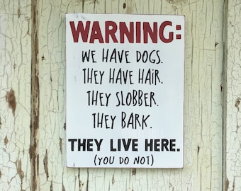 """WARNING: We Have Dogs. They Have Hair. They Slobber. They Bark. They Live Here (You Do Not) 9"""" x 12"""" Painted Wood Sign"""