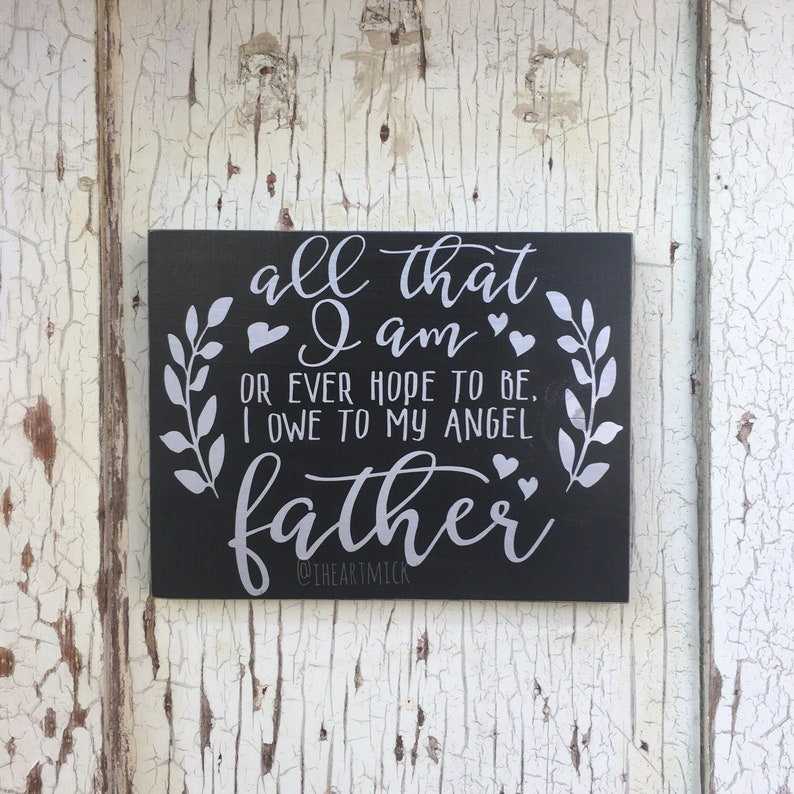 All That I Am Or Ever Hope To Be I Owe To My Angel Father. image 0