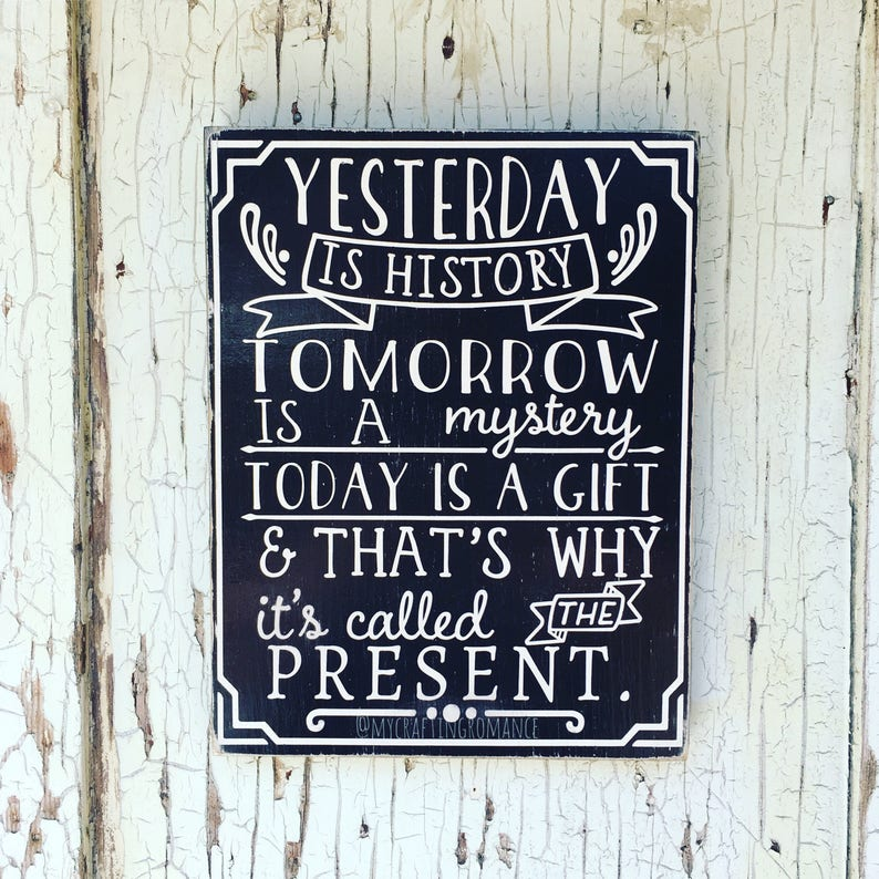 Yesterday Is History Tomorrow Is A Mystery Today Is A Gift & image 0