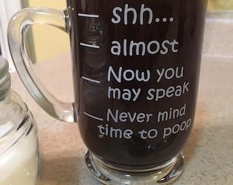 Coffee Mug Shhh, Almost, Now you may speak, never mind time to poop, custom coffee mug