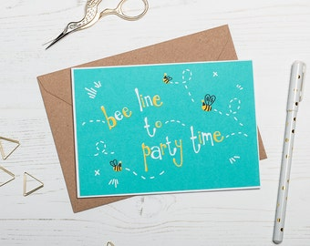 Birthday Card, Screen Printed Greetings Card - Bee line to party time