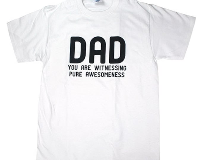 Dad You Are Witnessing Pure Awesomeness - Fathers Day T-Shirt