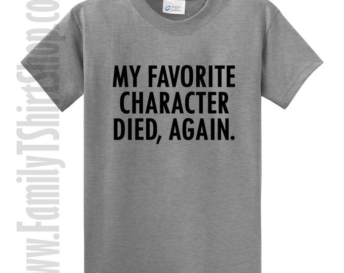 My Favorite Character Died, Again T-shirt