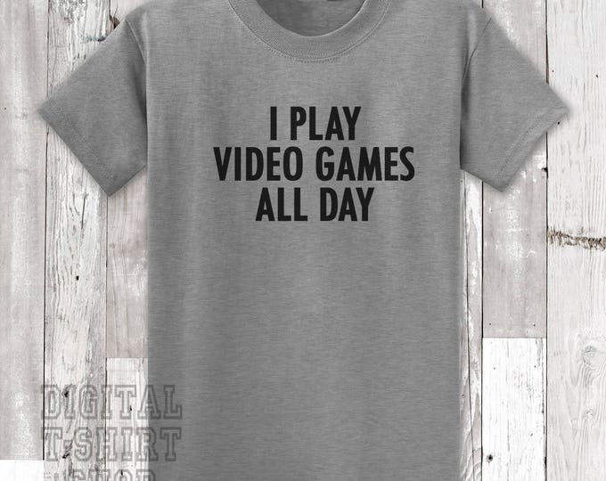 I Play Video Games All Day T-shirt