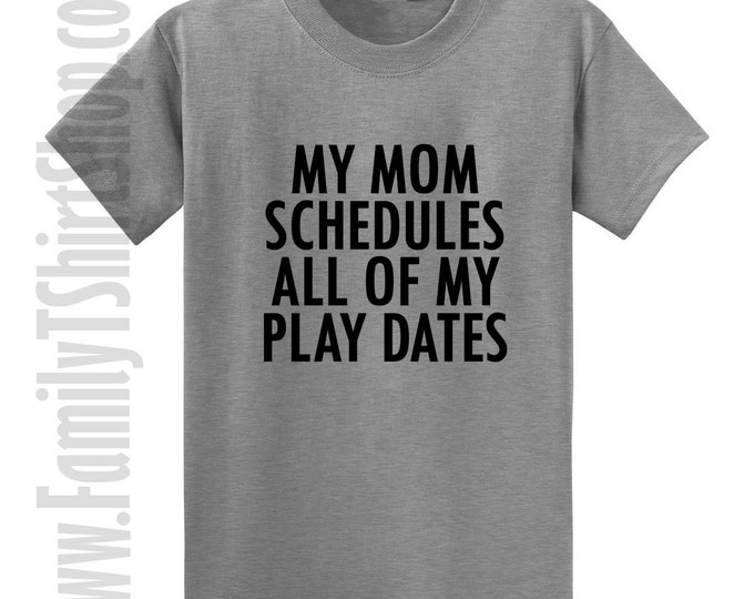 My Mom Schedules All My Play Dates T-shirt