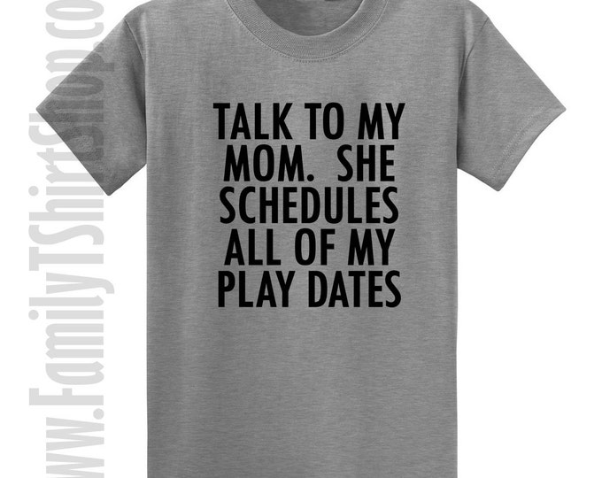 Talk To My Mom. She Schedules All Of My Play Dates T-shirt
