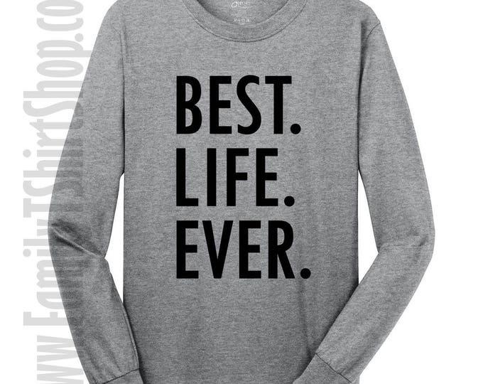 Best Life Ever Long Sleeve T-shirt