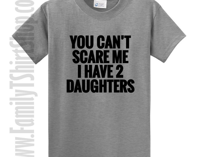 You Can't Scare Me I Have 2 Daughters T-shirt