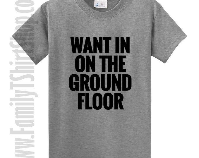 Want In On The Ground Floor T-shirt