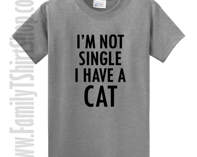 I'm Not Single I Have A Cat T-shirt