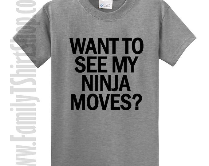 Want To See My Ninja Moves? T-shirt