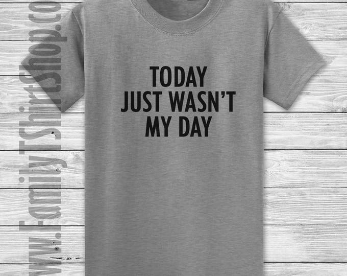 Today Just Wasn't My Day T-shirt