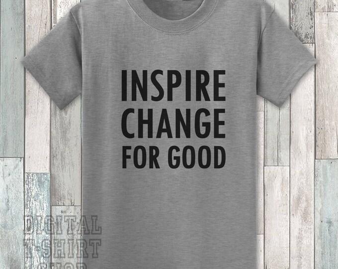 Inspire Change For Good T-shirt