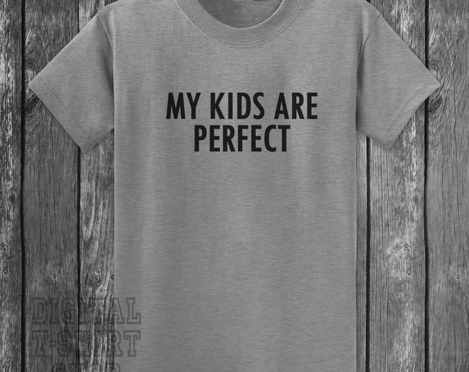 My Kids Are Perfect T-shirt