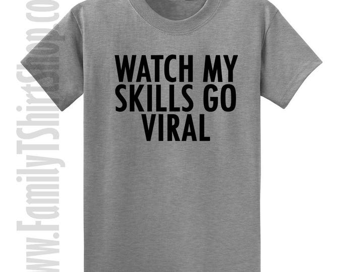 Watch My Skills Go Viral T-shirt