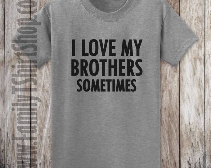 I Love My Brothers Sometimes T-shirt