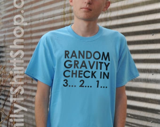 Random Gravity Check in 3... 2... 1... T-Shirt