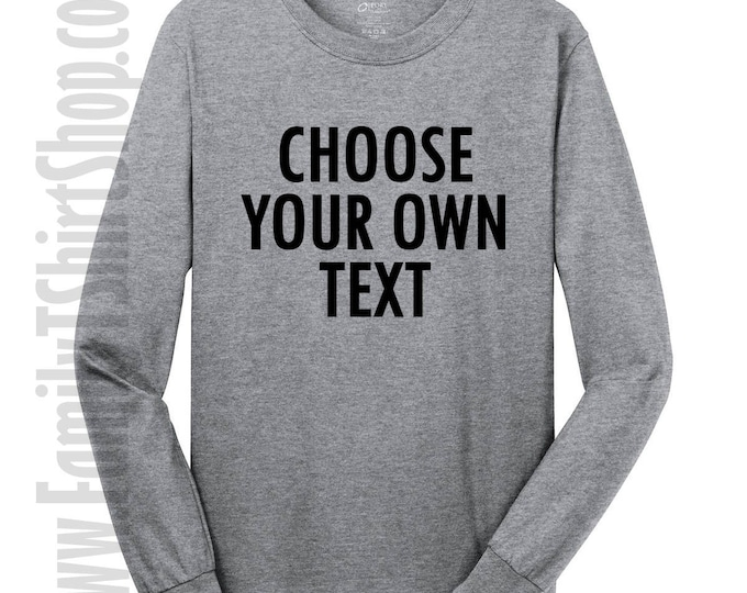 Choose Your Own Text Long Sleeve T-Shirt