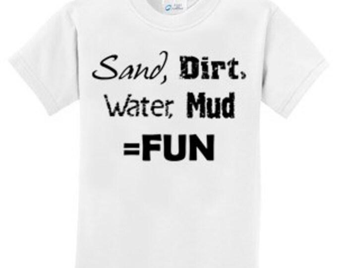Sand Dirt Water Mud Equals Fun T-Shirt