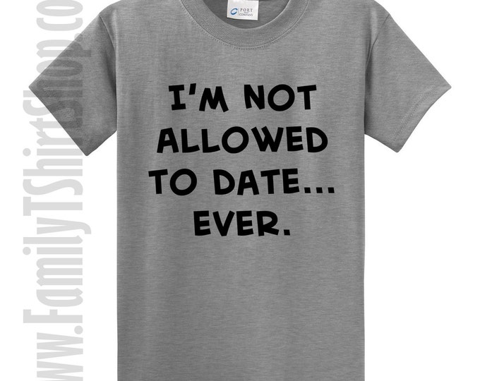I'm Not Allowed to Date... Ever.  T-Shirt