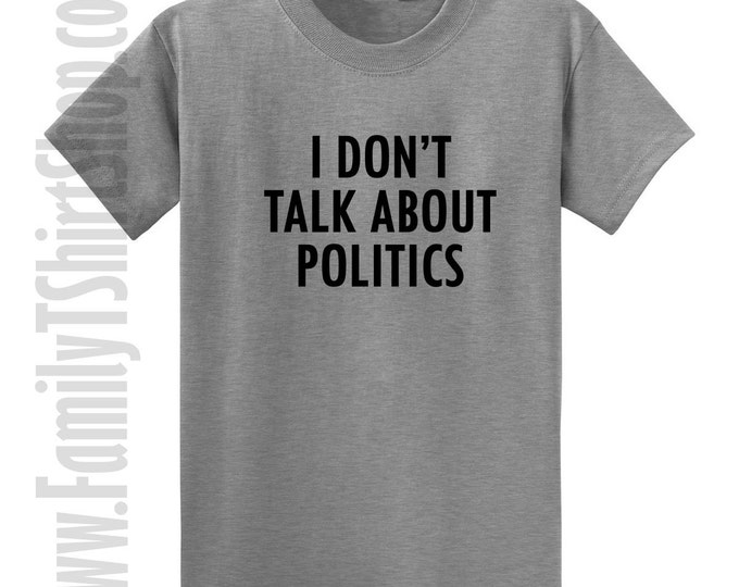 I Don't Talk About Politics T-shirt