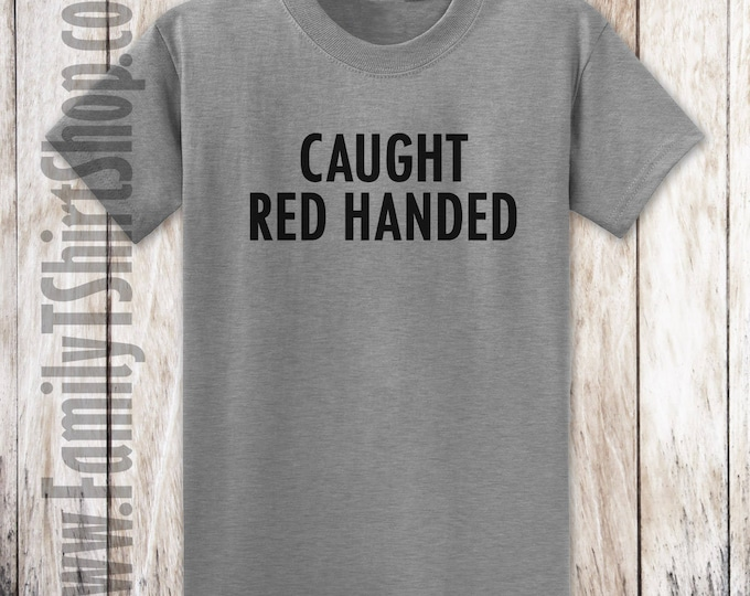 Caught Red Handed T-shirt