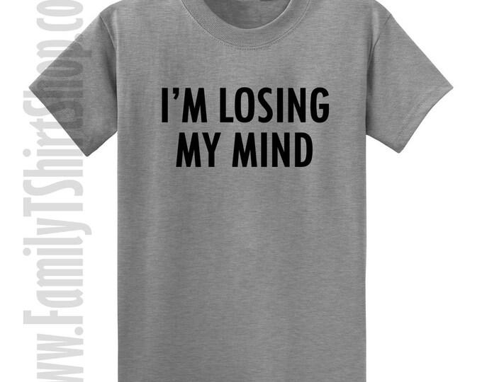 I'm Loosing My Mind T-shirt