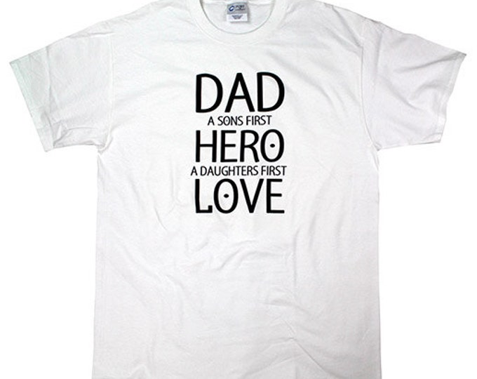 Dad A Sons First Hero a Daughters First Love - Fathers Day Shirt