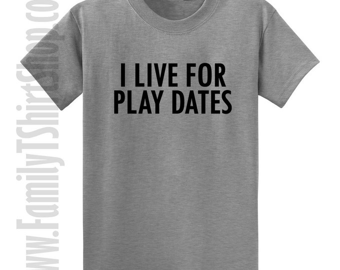 I Live For Play Dates T-shirt