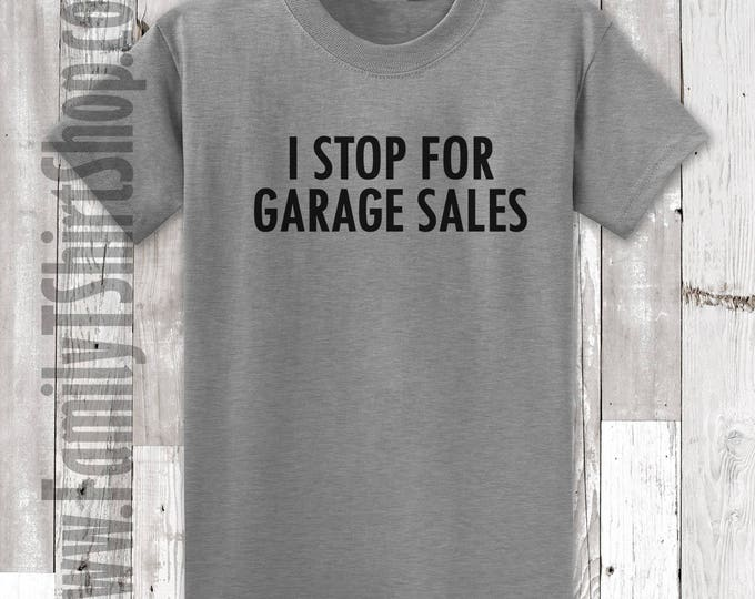 I Stop For Garage Sales T-shirt