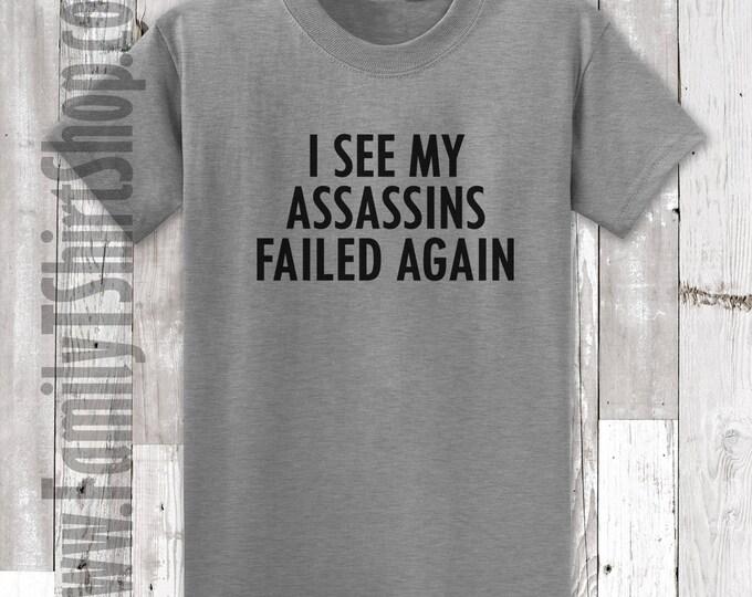 I See My Assassins Failed Again T-shirt