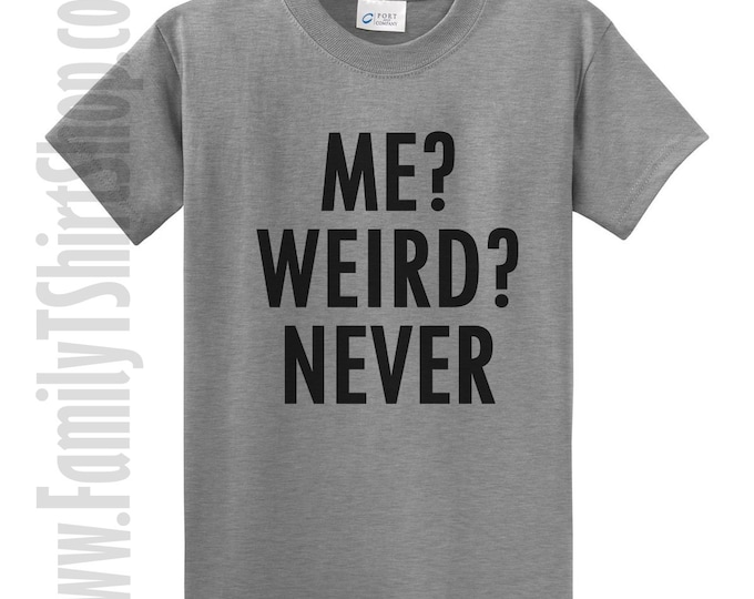 Me Weird Never T-Shirt