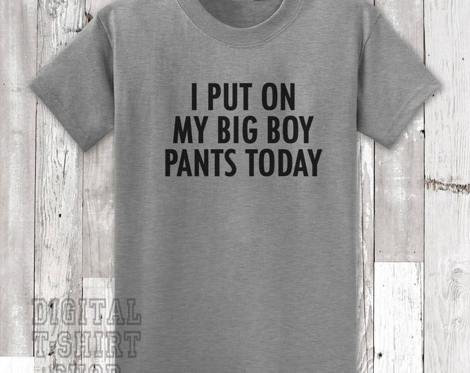 I Put On My Big Boy Pants Today T-shirt