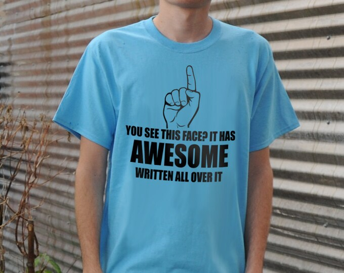 You See This Face? It Has Awesome Written All Over It T-Shirt