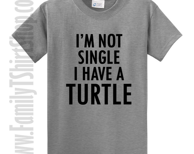 I'm Not Single I Have A Turtle T-shirt