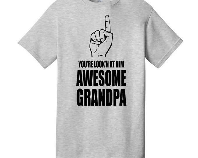You're Look'n at Him Awesome Grandpa T-Shirt - Pointing Finger