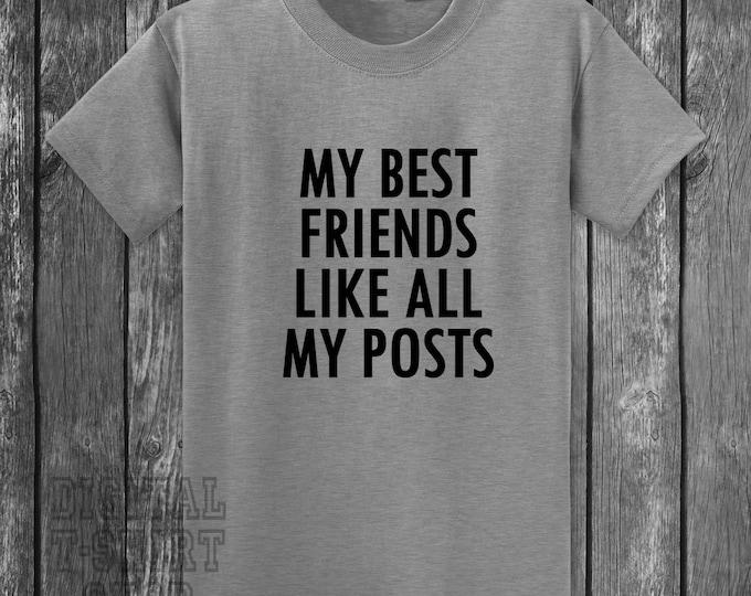 My Best Friends Like All My Posts T-shirt